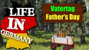 living in germany german traditions vatertag how do germans