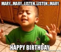 Mary Meme - mary mary listen listen mary happy birthday make a meme