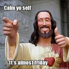 Almost Friday Meme - meme maker calm yo self its almost friday