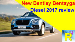 car review new bentley bentayga diesel 2017 review read