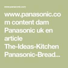 the ideas kitchen the ideas kitchen bread maker recipes panasonic uk