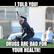 Drugs Are Bad Meme - told you drugs are bad for your health