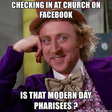 Church Meme Generator - checking in at church on facebook is that modern day pharisees