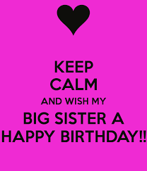 Happy Birthday Wishes To Big Keep Calm And Wish My Big Sister A Happy Birthday Poster Phi