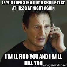 Group Text Meme - if you ever send out a group text at 10 30 at night again i will