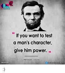 Abraham Lincoln Meme - devrange devrange if you want to test a man s character give him