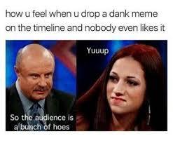 U Of L Memes - how u feel when u drop a dank meme on the timeline and nobody even