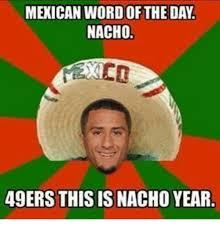 San Francisco 49ers Memes - mexican wordof the day nacho 49ers this is nacho year san