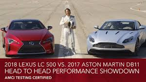 lexus lc 500 review motor trend 2018 lexus lc 500 vs 2017 aston martin db11 youtube
