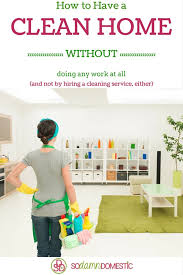 how to keep your house clean keep your house clean without any work joyful abode