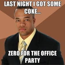 Coke Memes - last night i got some coke zero for the office party create meme