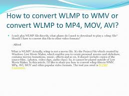 how to convert wlmp to wmv or convert wlmp to mp4 mov avi i can