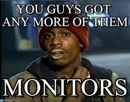 Meme Monitor - monitor meme you guys got any more of them on memegen