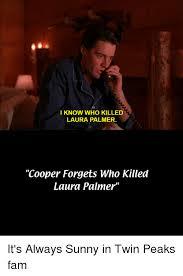 Meme Laura - 25 best memes about laura palmer laura palmer memes