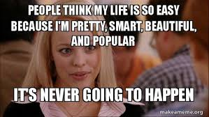 Pretty Girl Meme - people think my life is so easy because i m pretty smart