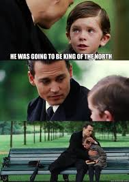 King Of The North Meme - finding neverland image gallery sorted by score know your meme