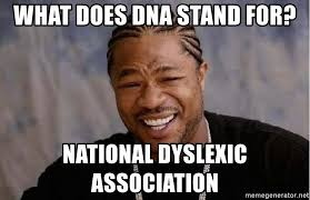 what does dna stand for national dyslexic association yo dawg
