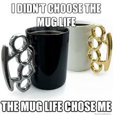 Meme Mug - i didn t choose the mug life weknowmemes