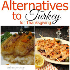 alternatives to turkey for thanksgiving call me pmc