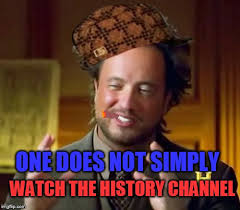Aliens Meme History Channel - ancient aliens meme imgflip