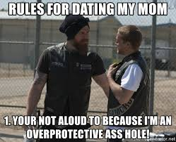 Overprotective Mom Meme - rules for dating my mom 1 your not aloud to because i m an