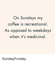 Sunday Meme - on sundays my coffee is recreational as opposed to weekdays when