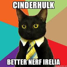 Better Nerf Irelia Meme - cinderhulk better nerf irelia business cat meme generator