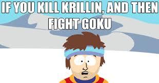 Krillin Meme - if you kill krillin and then fight goku weknowmemes