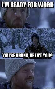 Drunk At Work Meme - drunk at work meme 28 images i m ready for work you re drunk