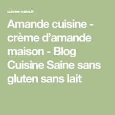 cuisine saine fr amande cuisine crème d amande maison cuisine saine