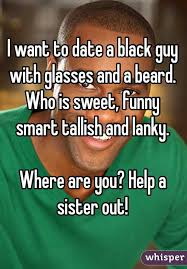 Black Guy With Glasses Meme - want to date a black guy with glasses and a beard who is sweet