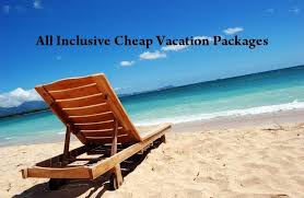 all inclusive cheap vacation packages for more affordable travel