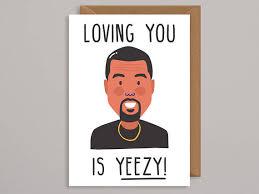 kanye valentines card loving you is yeezy valentines