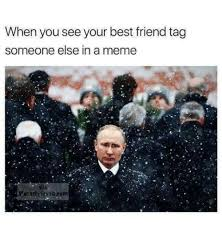 Tag A Friend Meme - when you see your best friend tag someone else in a meme ia
