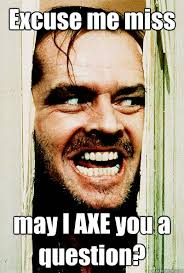 Axe Meme - images the shining axe meme