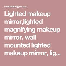 Why Do Bathroom Mirrors Fog Up by Best 25 Lighted Magnifying Makeup Mirror Ideas On Pinterest
