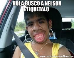 Meme Nelson - hola busco a nelson etiquetalo meme de el feo imagenes memes