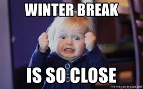 Winter Break Meme - winter break is so close excitedmeme meme generator