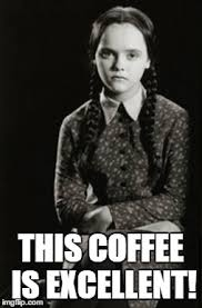 Meme Wednesday - image tagged in coffee wednesday addams excellent excellent coffee
