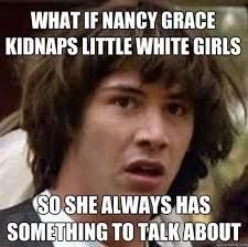 Nancy Grace Meme - th id oip emsdnrvshbnqdb4gvy4thqhahy