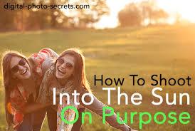 how to shoot into the sun on purpose digital photo secrets