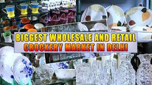 Home Decor Wholesale Market by Wholesale Crockery Market In Delhi Best Market For Business
