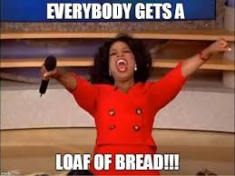 Loaf Meme - oprah you get a meme imgflip