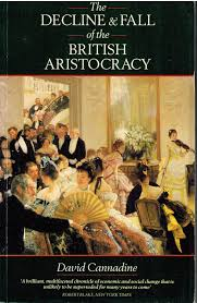 the decline and fall of the aristocracy co uk mr