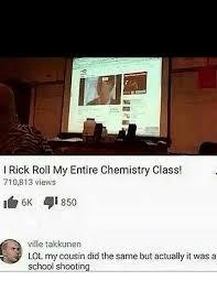 Rick Roll Memes - l rick roll my entire chemistry class 710813 views 6k 850 ville