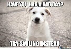 Smile Memes - smile today cause tomorrow it could be even worse by shadowgun