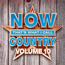 now that s what i call country vol 10 by various artists on