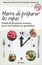 cuisine au quotidien amazon fr marre de préparer les repas guide de premiers