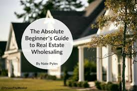 the absolute beginner u0027s guide to real estate wholesaling the