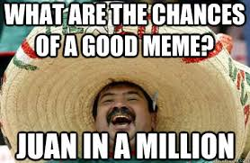 What Are Memes - what are the chances of a good meme juan in a million merry
